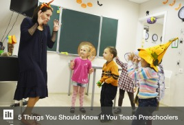 Five Things You Should Know If You Teach Preschoolers.